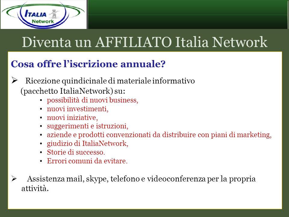 Diventa un AFFILIATO Italia Network Cosa offre liscrizione annuale? Ricezione quindicinale di materiale informativo (pacchetto ItaliaNetwork) su: poss