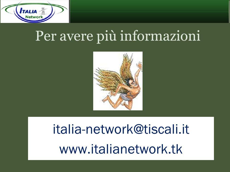 Per avere più informazioni italia-network@tiscali.it www.italianetwork.tk