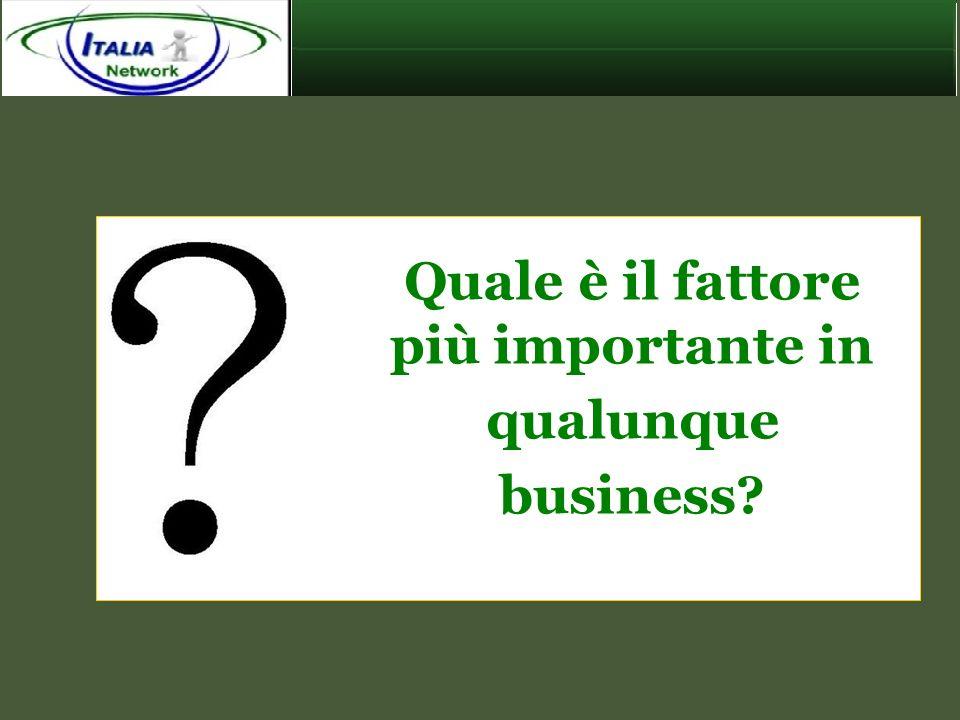 Quale è il fattore più importante in qualunque business?