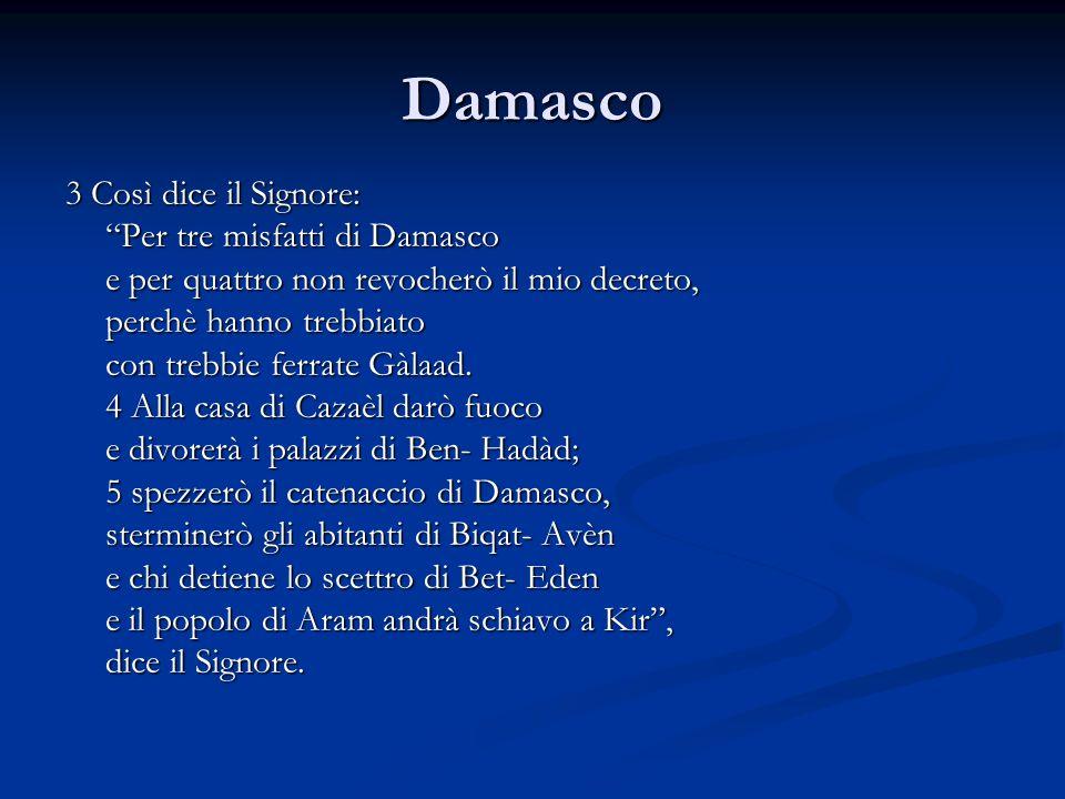 Damasco 3 Così dice il Signore: Per tre misfatti di Damasco e per quattro non revocherò il mio decreto, perchè hanno trebbiato con trebbie ferrate Gàl