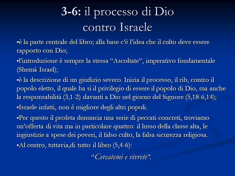 3-6: il processo di Dio contro Israele è la parte centrale del libro; alla base cè lidea che il culto deve essere rapporto con Dio; è la parte central