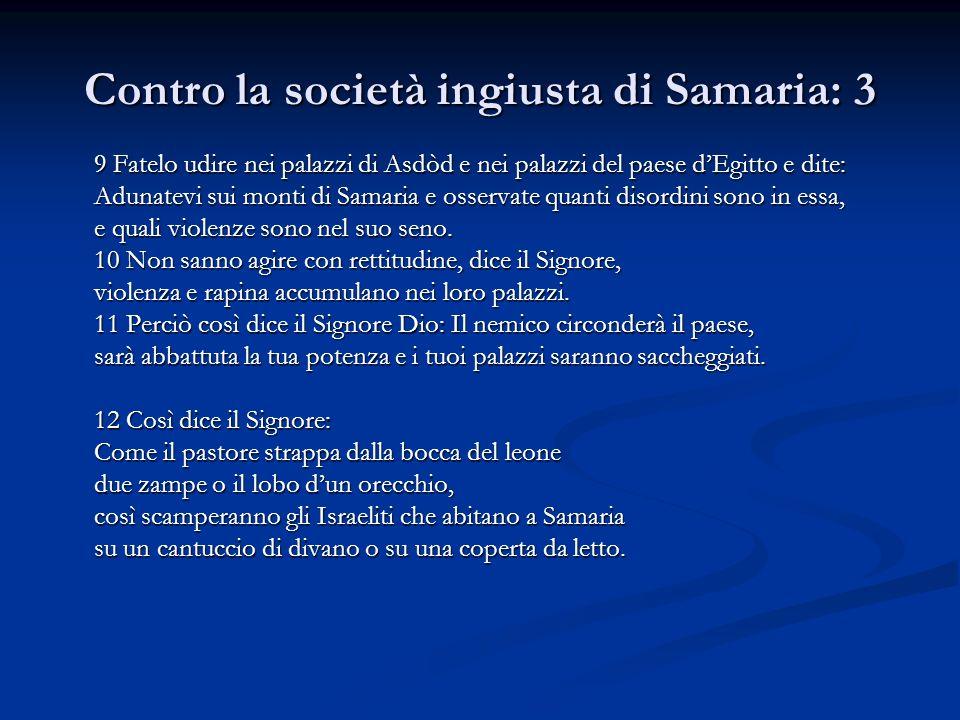 Contro la società ingiusta di Samaria: 3 9 Fatelo udire nei palazzi di Asdòd e nei palazzi del paese dEgitto e dite: Adunatevi sui monti di Samaria e
