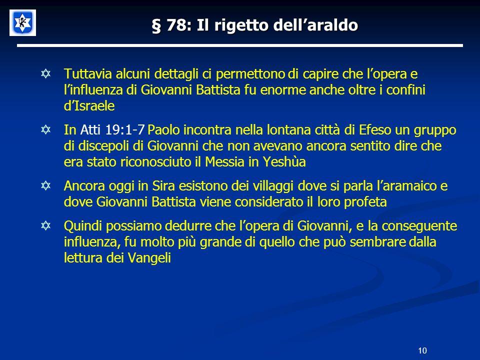 § 78: Il rigetto dellaraldo Tuttavia alcuni dettagli ci permettono di capire che lopera e linfluenza di Giovanni Battista fu enorme anche oltre i conf