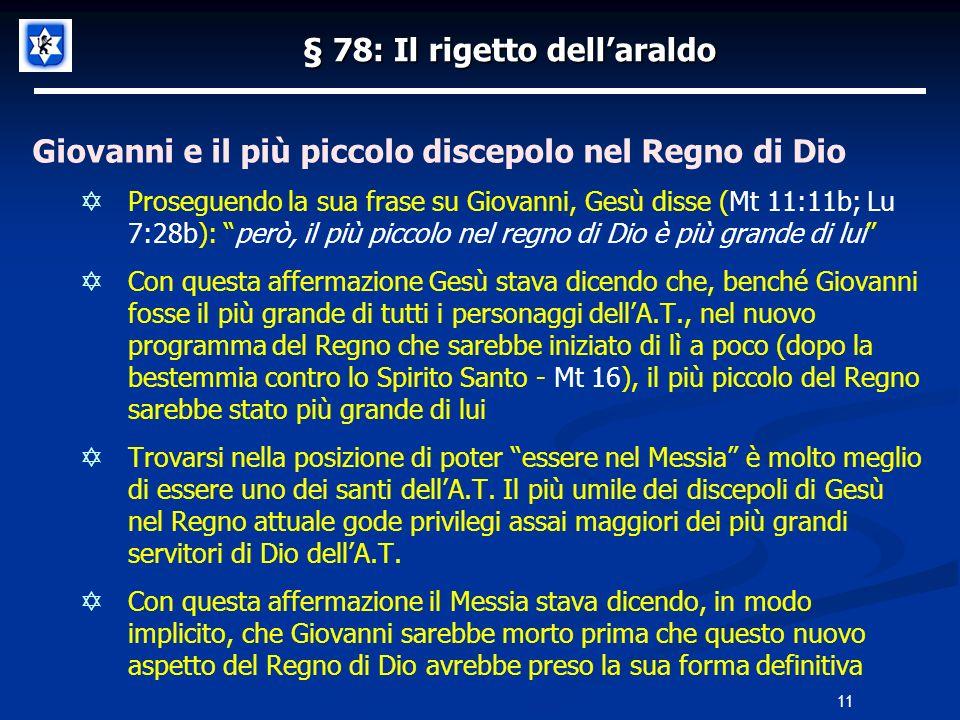 § 78: Il rigetto dellaraldo Giovanni e il più piccolo discepolo nel Regno di Dio Proseguendo la sua frase su Giovanni, Gesù disse (Mt 11:11b; Lu 7:28b