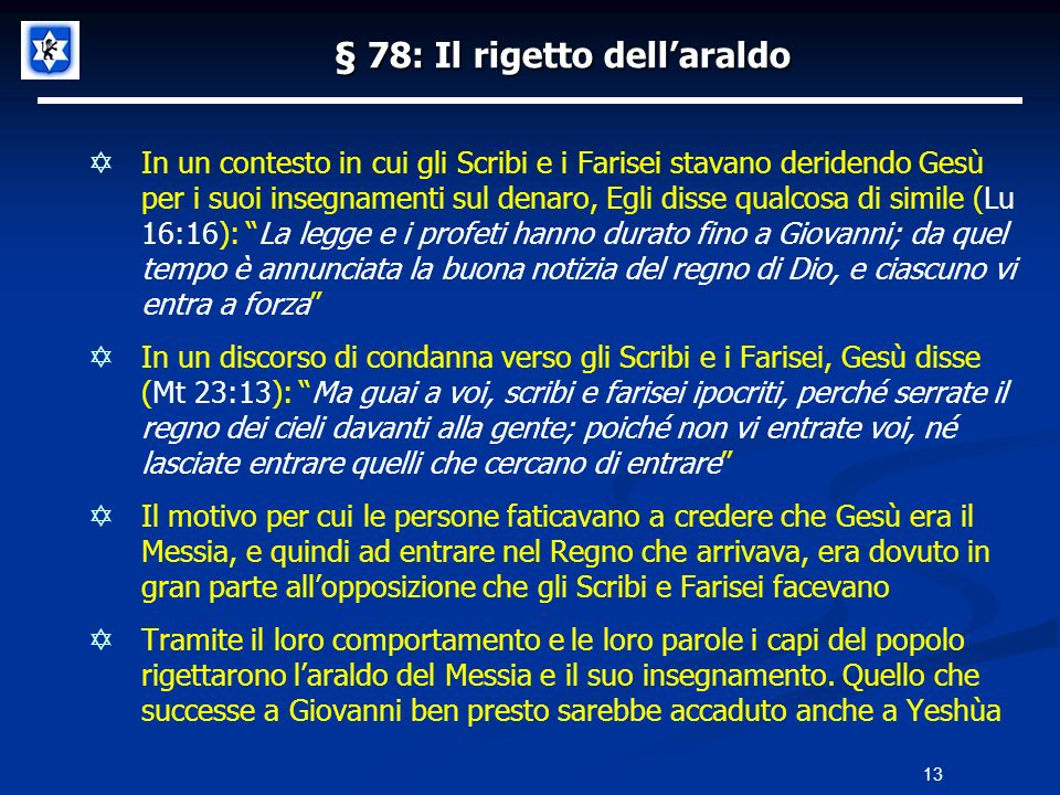 § 78: Il rigetto dellaraldo In un contesto in cui gli Scribi e i Farisei stavano deridendo Gesù per i suoi insegnamenti sul denaro, Egli disse qualcos