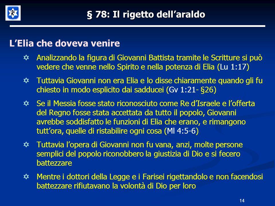 § 78: Il rigetto dellaraldo LElia che doveva venire Analizzando la figura di Giovanni Battista tramite le Scritture si può vedere che venne nello Spir