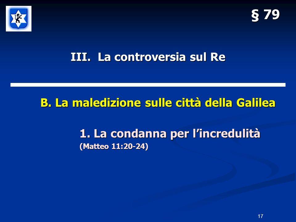 III. La controversia sul Re B. La maledizione sulle città della Galilea B. La maledizione sulle città della Galilea 1. La condanna per lincredulità (M