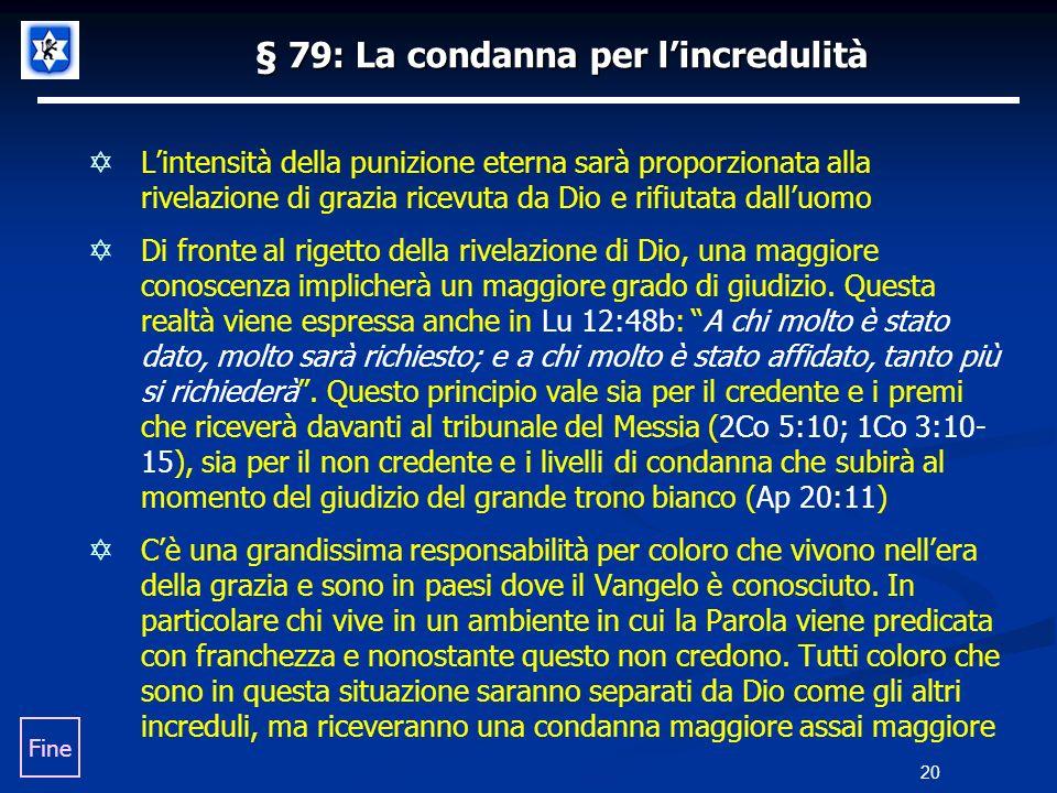 § 79: La condanna per lincredulità Lintensità della punizione eterna sarà proporzionata alla rivelazione di grazia ricevuta da Dio e rifiutata dalluom