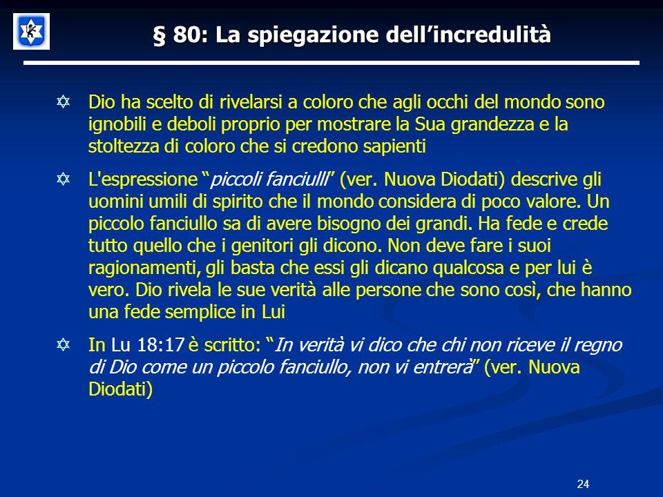 § 80: La spiegazione dellincredulità Dio ha scelto di rivelarsi a coloro che agli occhi del mondo sono ignobili e deboli proprio per mostrare la Sua g