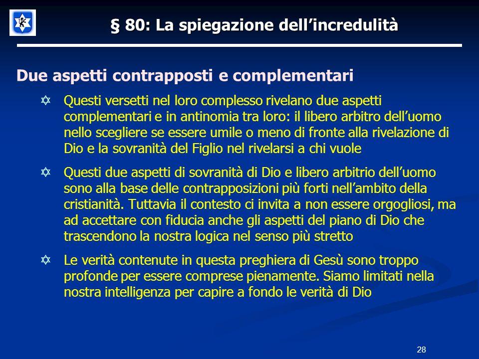 § 80: La spiegazione dellincredulità Due aspetti contrapposti e complementari Questi versetti nel loro complesso rivelano due aspetti complementari e