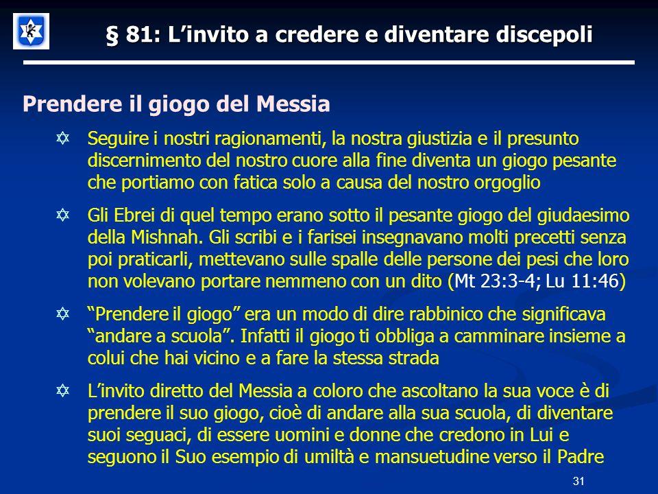 § 81: Linvito a credere e diventare discepoli Prendere il giogo del Messia Seguire i nostri ragionamenti, la nostra giustizia e il presunto discernime