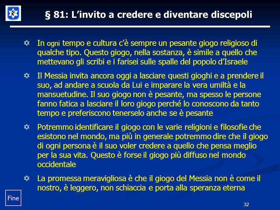 § 81: Linvito a credere e diventare discepoli In ogni tempo e cultura cè sempre un pesante giogo religioso di qualche tipo. Questo giogo, nella sostan