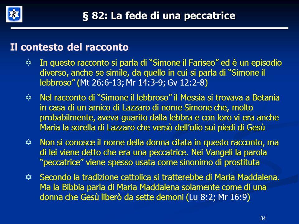 § 82: La fede di una peccatrice Il contesto del racconto In questo racconto si parla di Simone il Fariseo ed è un episodio diverso, anche se simile, d