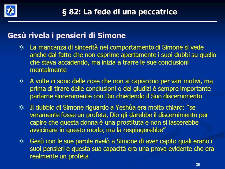 § 82: La fede di una peccatrice Gesù rivela i pensieri di Simone La mancanza di sincerità nel comportamento di Simone si vede anche dal fatto che non