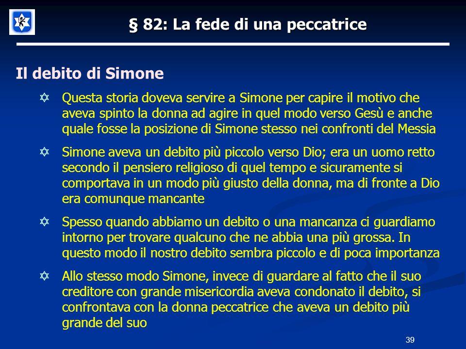 § 82: La fede di una peccatrice Il debito di Simone Questa storia doveva servire a Simone per capire il motivo che aveva spinto la donna ad agire in q