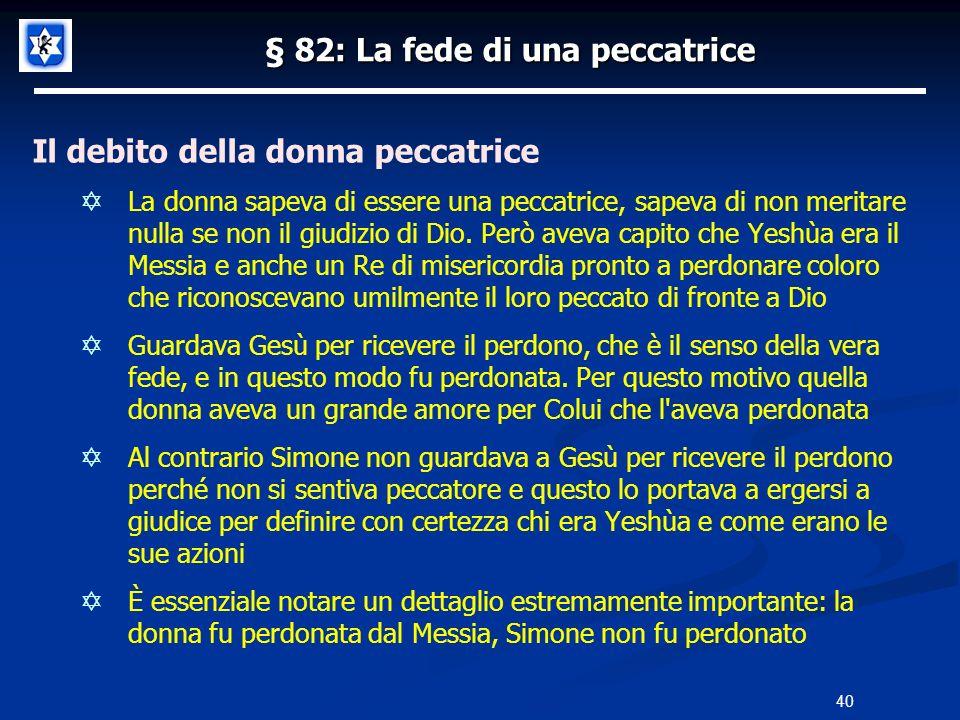 § 82: La fede di una peccatrice Il debito della donna peccatrice La donna sapeva di essere una peccatrice, sapeva di non meritare nulla se non il giud