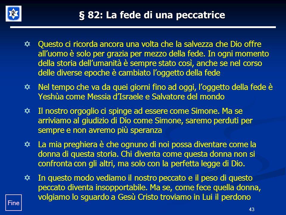 § 82: La fede di una peccatrice Questo ci ricorda ancora una volta che la salvezza che Dio offre alluomo è solo per grazia per mezzo della fede. In og
