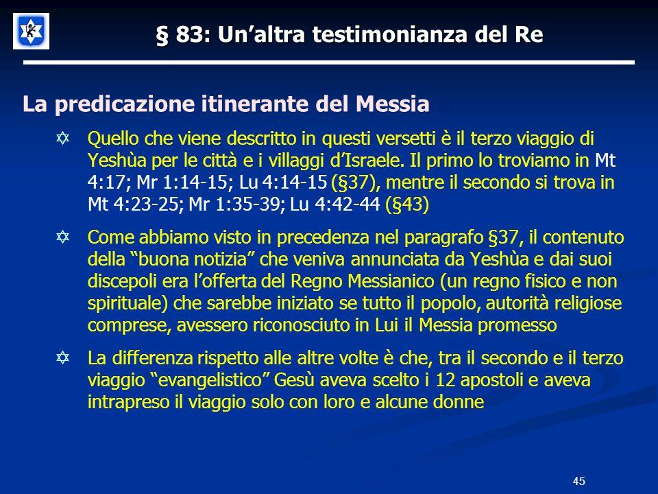 § 83: Unaltra testimonianza del Re La predicazione itinerante del Messia Quello che viene descritto in questi versetti è il terzo viaggio di Yeshùa pe