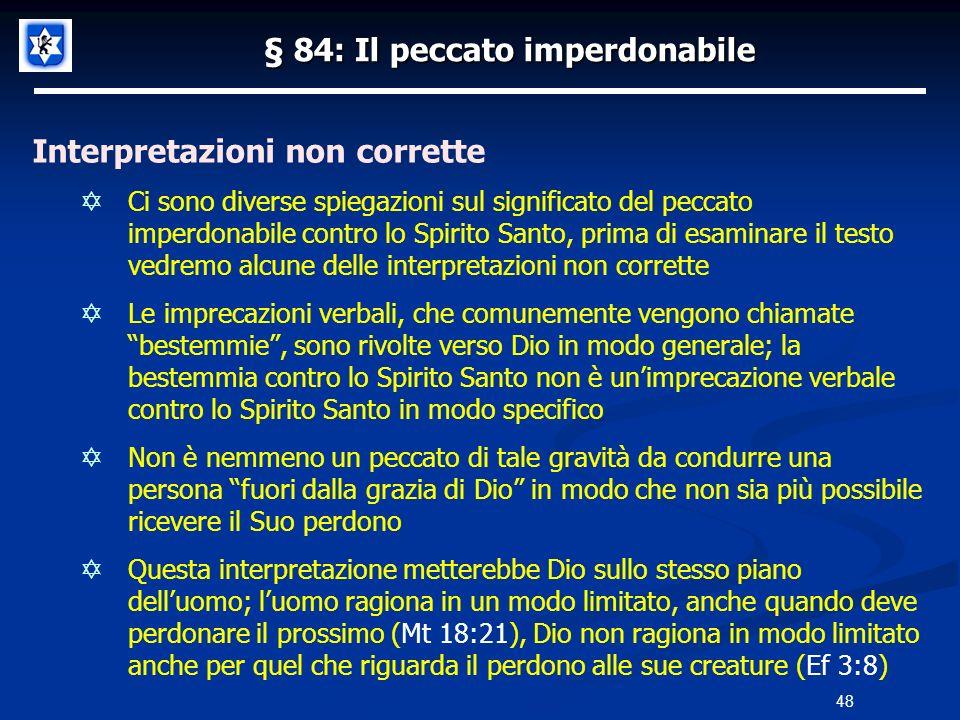 § 84: Il peccato imperdonabile Interpretazioni non corrette Ci sono diverse spiegazioni sul significato del peccato imperdonabile contro lo Spirito Sa