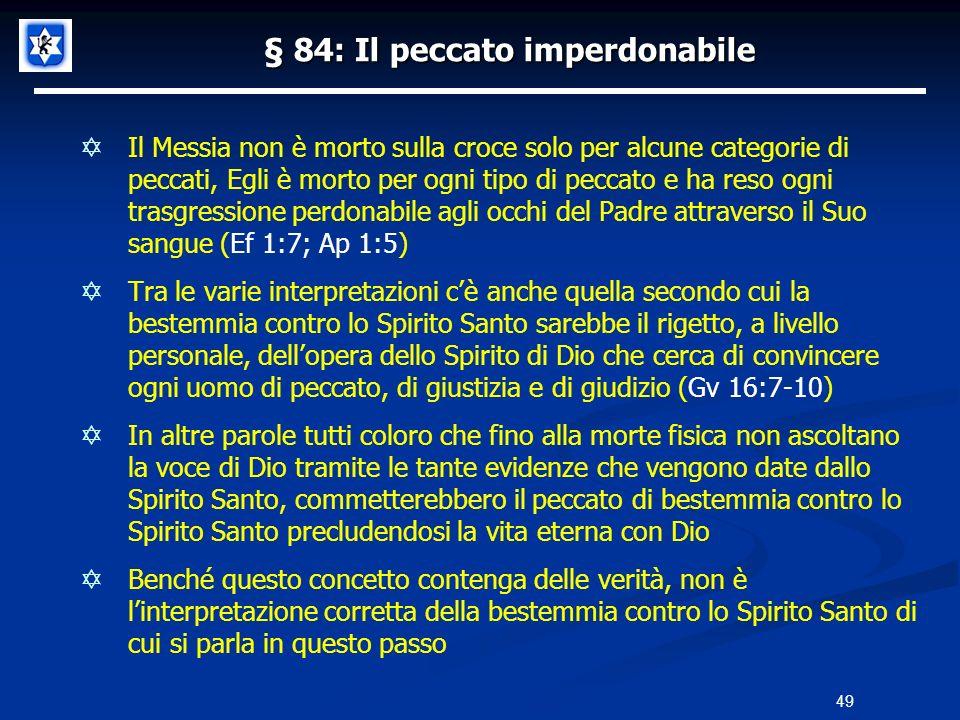 § 84: Il peccato imperdonabile Il Messia non è morto sulla croce solo per alcune categorie di peccati, Egli è morto per ogni tipo di peccato e ha reso