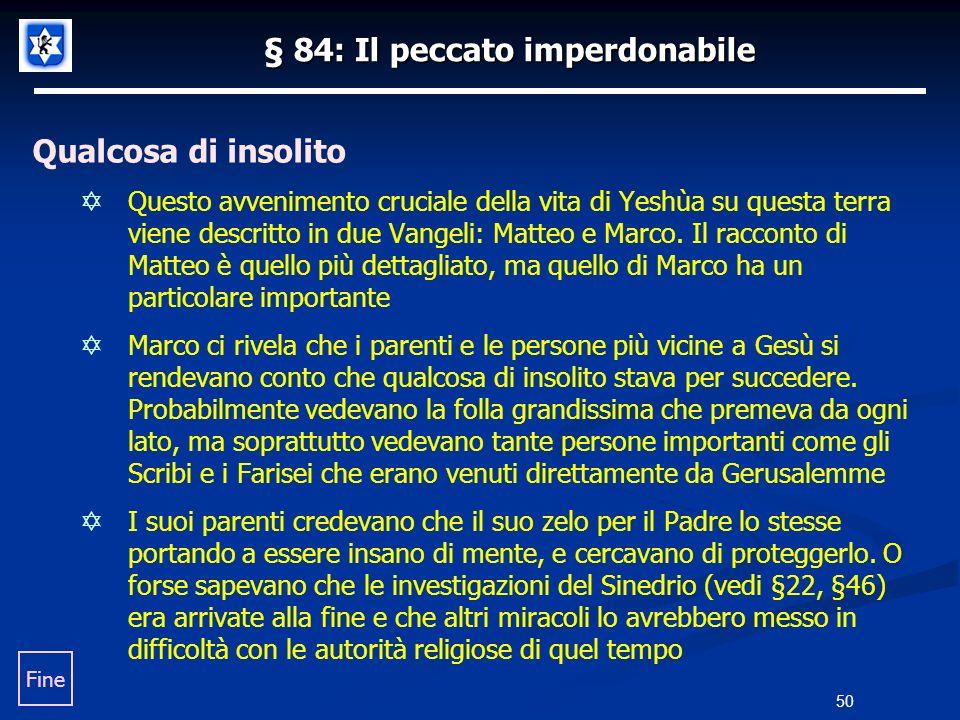 § 84: Il peccato imperdonabile Qualcosa di insolito Questo avvenimento cruciale della vita di Yeshùa su questa terra viene descritto in due Vangeli: M