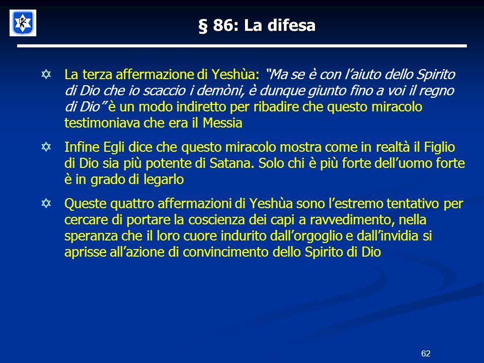 § 86: La difesa La terza affermazione di Yeshùa: Ma se è con laiuto dello Spirito di Dio che io scaccio i demòni, è dunque giunto fino a voi il regno