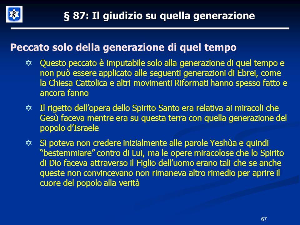 § 87: Il giudizio su quella generazione Peccato solo della generazione di quel tempo Questo peccato è imputabile solo alla generazione di quel tempo e