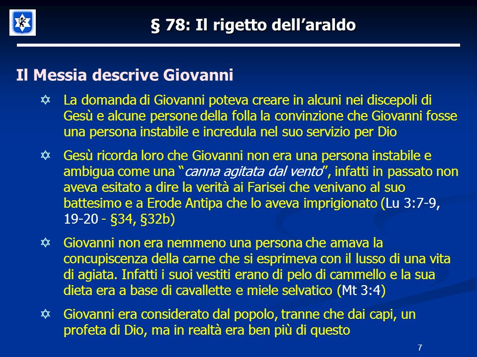 § 78: Il rigetto dellaraldo Il Messia descrive Giovanni La domanda di Giovanni poteva creare in alcuni nei discepoli di Gesù e alcune persone della fo