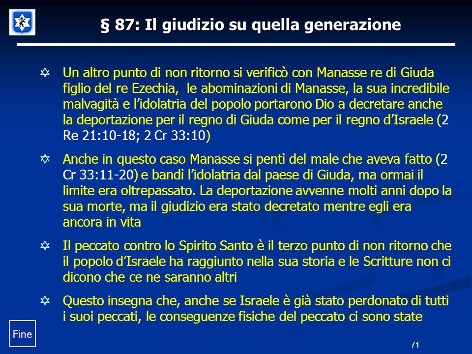 § 87: Il giudizio su quella generazione Un altro punto di non ritorno si verificò con Manasse re di Giuda figlio del re Ezechia, le abominazioni di Ma
