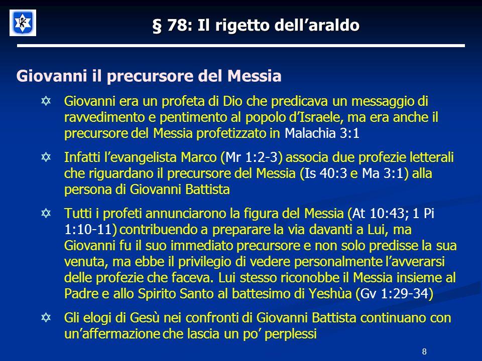§ 78: Il rigetto dellaraldo Giovanni il precursore del Messia Giovanni era un profeta di Dio che predicava un messaggio di ravvedimento e pentimento a