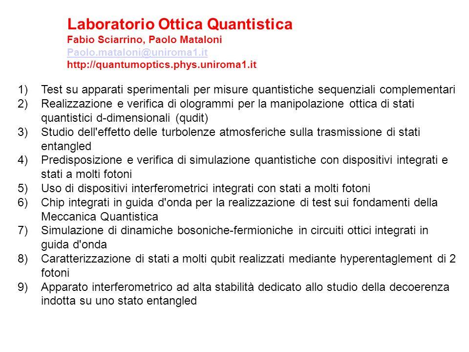 1)Test su apparati sperimentali per misure quantistiche sequenziali complementari 2)Realizzazione e verifica di ologrammi per la manipolazione ottica
