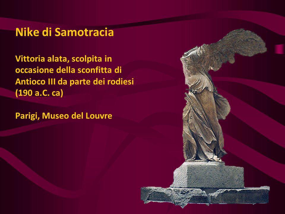 Nike di Samotracia Vittoria alata, scolpita in occasione della sconfitta di Antioco III da parte dei rodiesi (190 a.C. ca) Parigi, Museo del Louvre