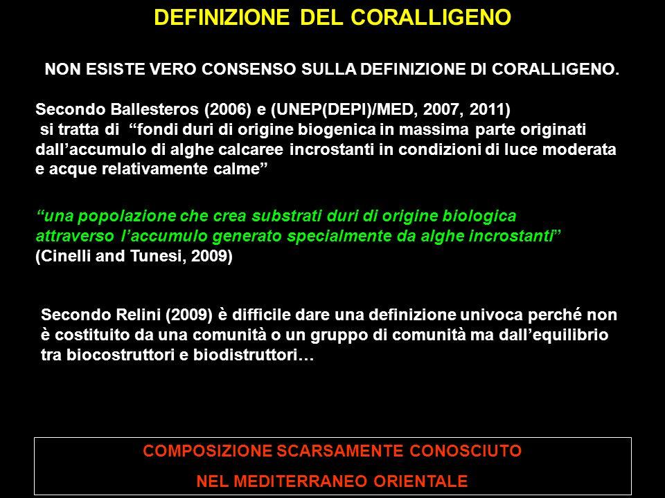 NON ESISTE VERO CONSENSO SULLA DEFINIZIONE DI CORALLIGENO. Secondo Ballesteros (2006) e (UNEP(DEPI)/MED, 2007, 2011) si tratta di fondi duri di origin
