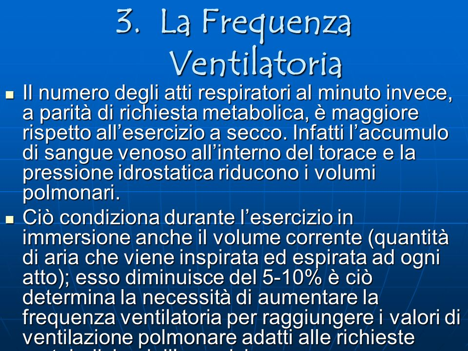 3.La Frequenza Ventilatoria Il numero degli atti respiratori al minuto invece, a parità di richiesta metabolica, è maggiore rispetto allesercizio a se