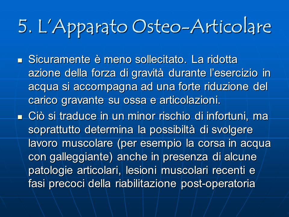 5. LApparato Osteo-Articolare Sicuramente è meno sollecitato. La ridotta azione della forza di gravità durante lesercizio in acqua si accompagna ad un