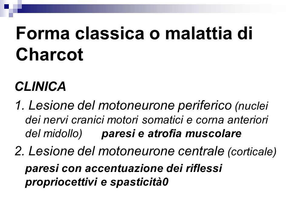 Forma classica o malattia di Charcot CLINICA 1. Lesione del motoneurone periferico (nuclei dei nervi cranici motori somatici e corna anteriori del mid