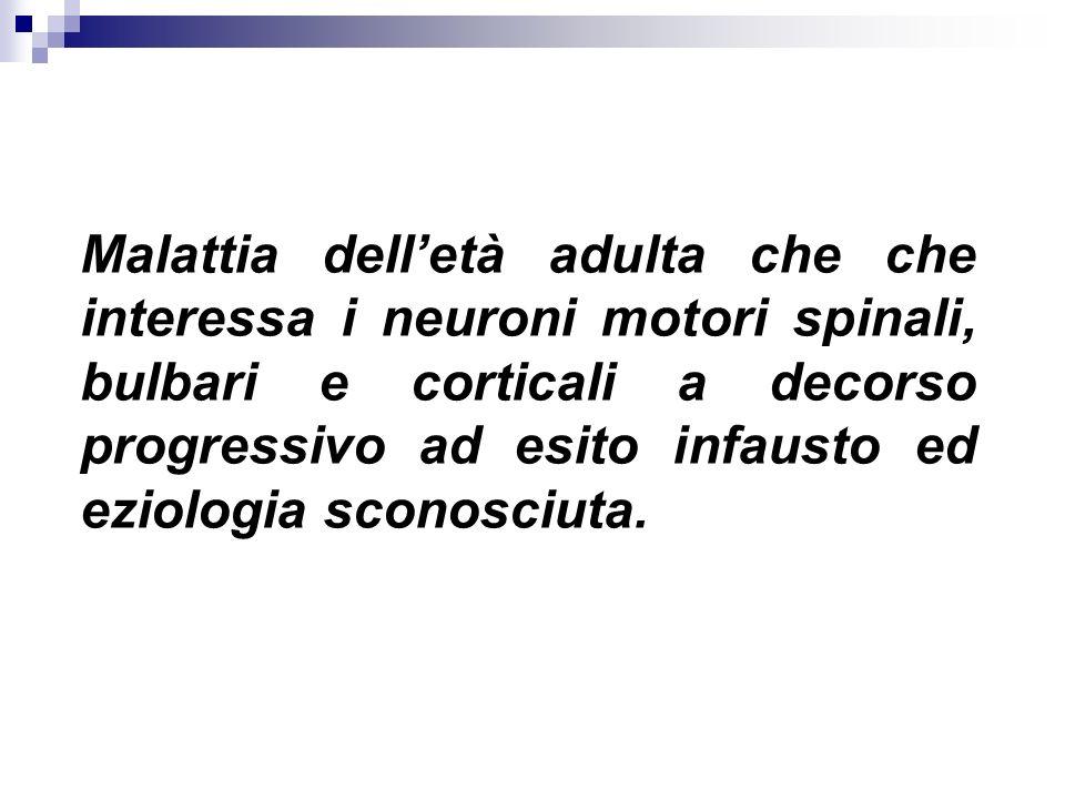 Varianti cliniche Forma classica o malattia di Charcot (SLA) paralisi bulbare e pseudo bulbare progressiva (PBP) Forma pseudopolinevritica (di Patrikios) Atrofia muscolare progressiva (AMP)