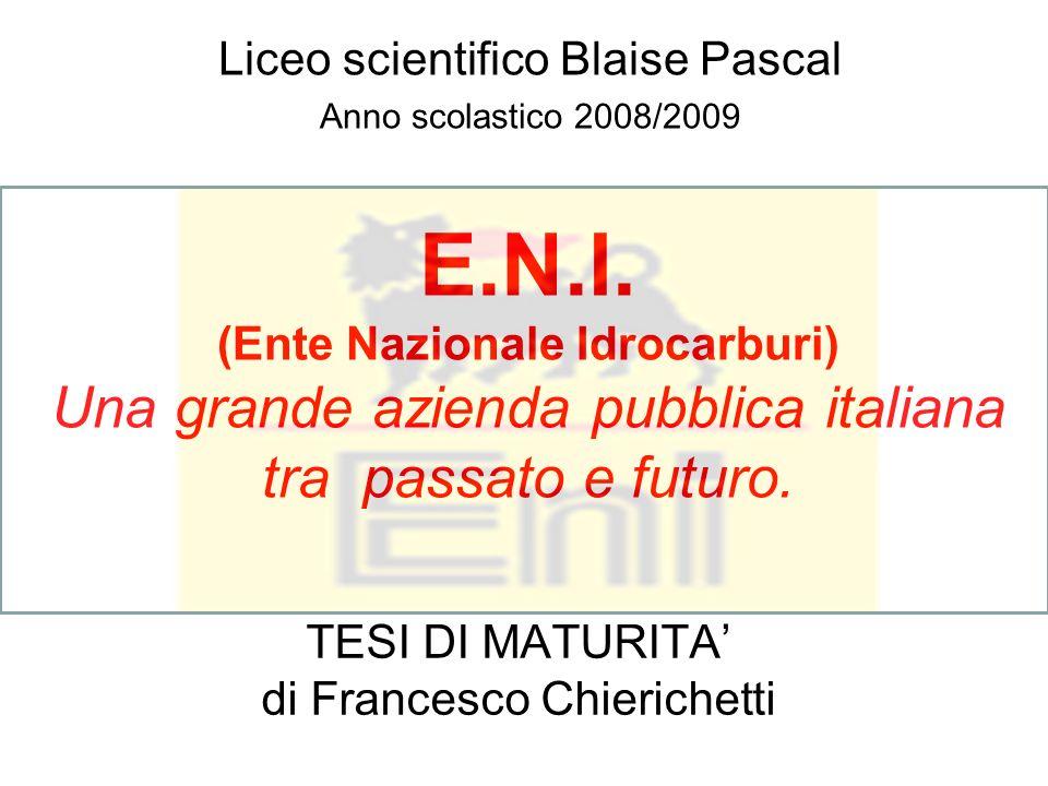 TESI DI MATURITA di Francesco Chierichetti Liceo scientifico Blaise Pascal Anno scolastico 2008/2009 E.N.I.