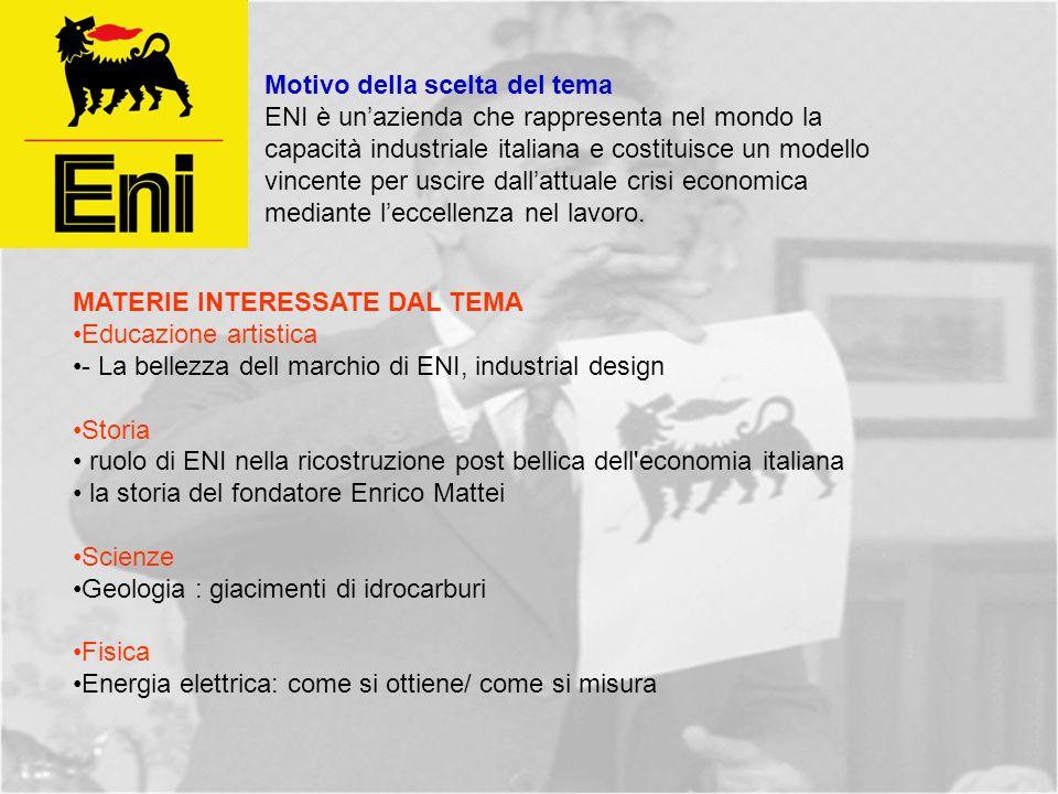 Motivo della scelta del tema ENI è unazienda che rappresenta nel mondo la capacità industriale italiana e costituisce un modello vincente per uscire dallattuale crisi economica mediante leccellenza nel lavoro.