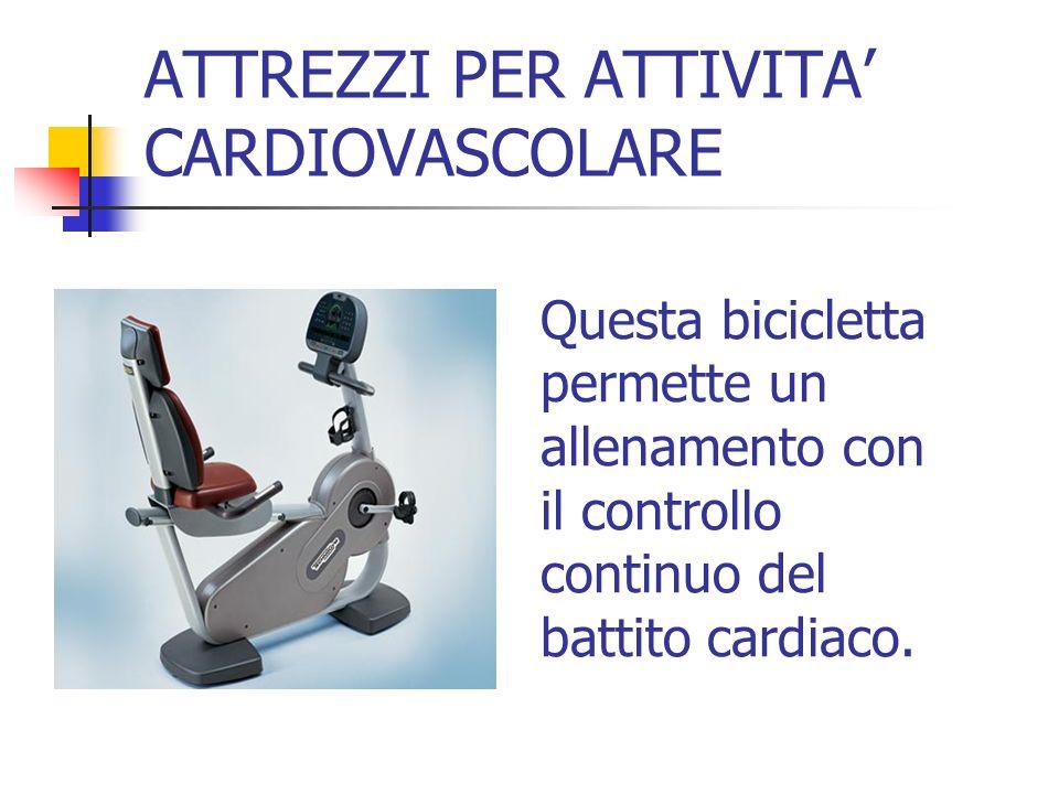 ATTREZZI PER ATTIVITA CARDIOVASCOLARE Questa bicicletta permette un allenamento con il controllo continuo del battito cardiaco.