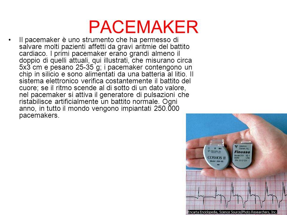PACEMAKER Il pacemaker è uno strumento che ha permesso di salvare molti pazienti affetti da gravi aritmie del battito cardiaco. I primi pacemaker eran