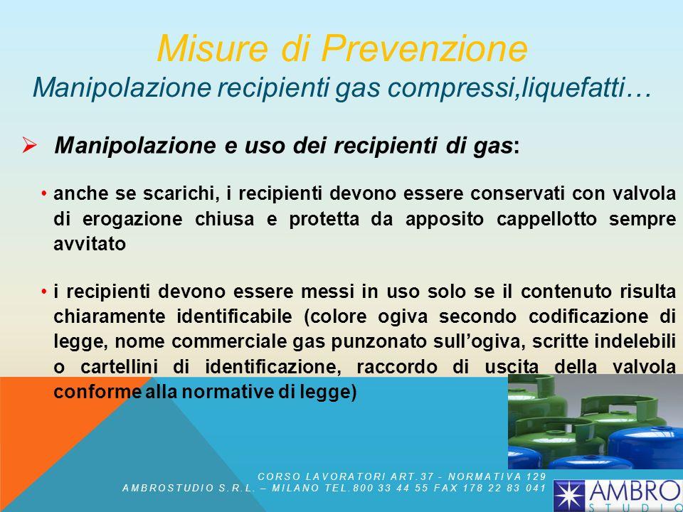 Frequente controllo dei recipienti in modo da prevenire pericolose perdite a causa di forature, fenomeni corrosivi, incrinature… Sostituzione, ove ris