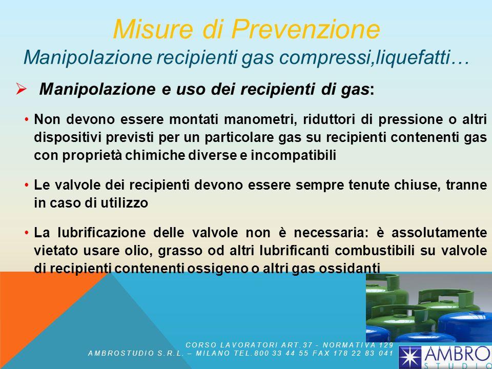 Manipolazione e uso dei recipienti di gas: i recipienti non devono essere riscaldati a temperature > ai 50°C, né portati a diretto contatto con una fi