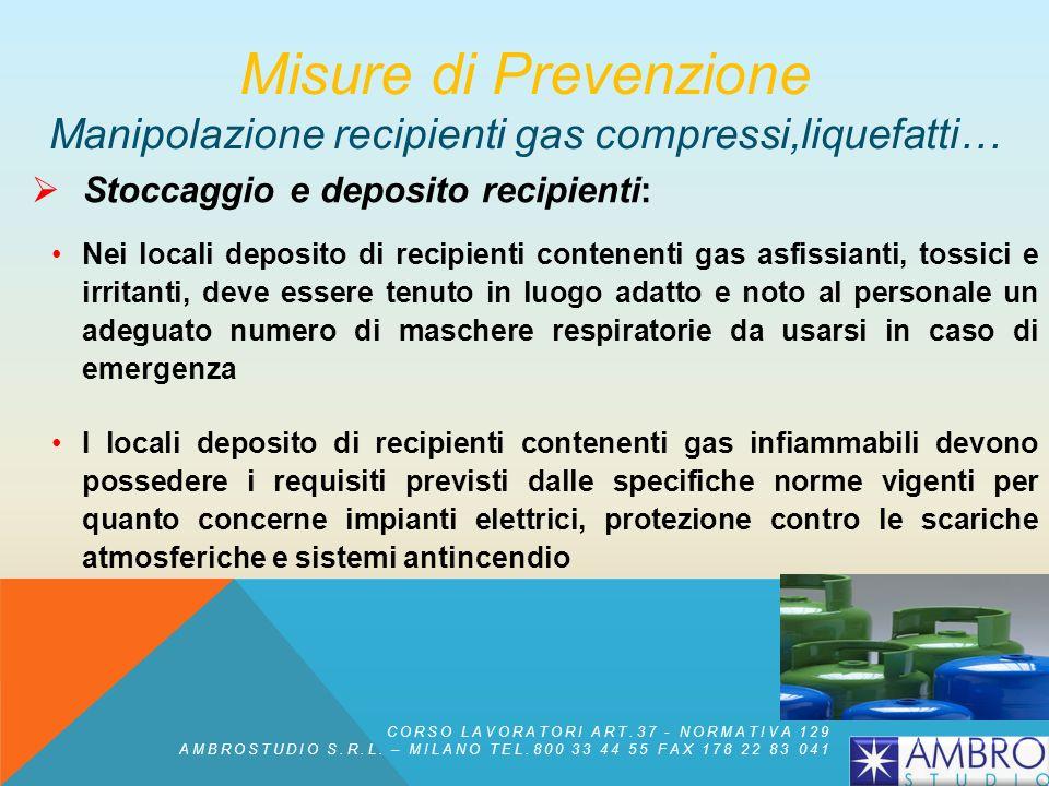 Stoccaggio e deposito recipienti: Dotare i locali deposito di gas pericolosi e nocivi di adeguati sistemi di ventilazione (in mancanza, prevedere disp