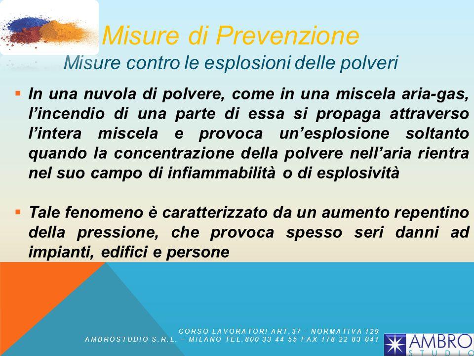 Misure di Prevenzione Misure contro le esplosioni delle polveri In generale tutte le sostanze solide combustibili sotto forma di piccole particelle (e