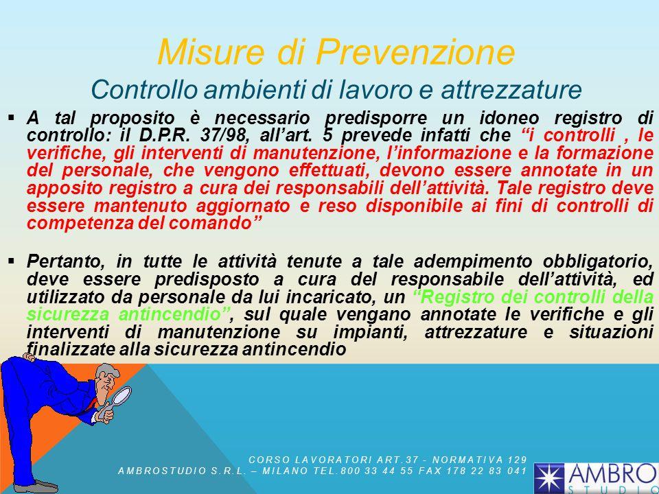 Misure di Prevenzione Controllo ambienti di lavoro e attrezzature Il datore di lavoro è responsabile del mantenimento delle condizioni di efficienza d