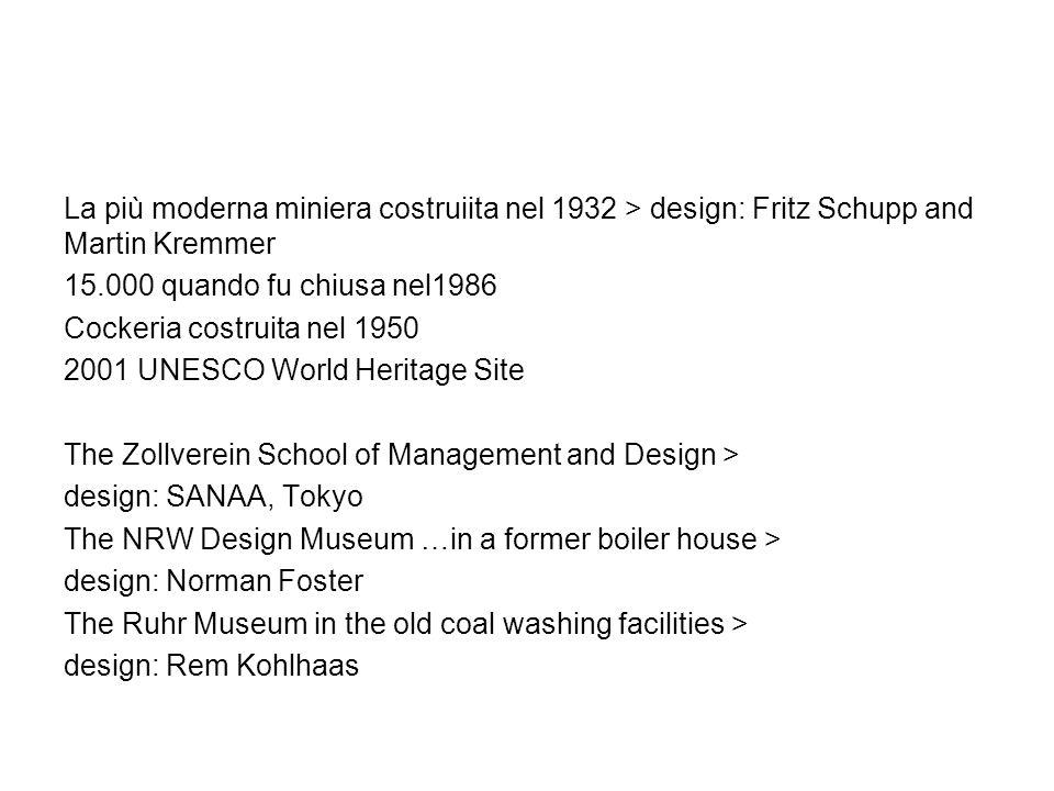 La più moderna miniera costruiita nel 1932 > design: Fritz Schupp and Martin Kremmer 15.000 quando fu chiusa nel1986 Cockeria costruita nel 1950 2001