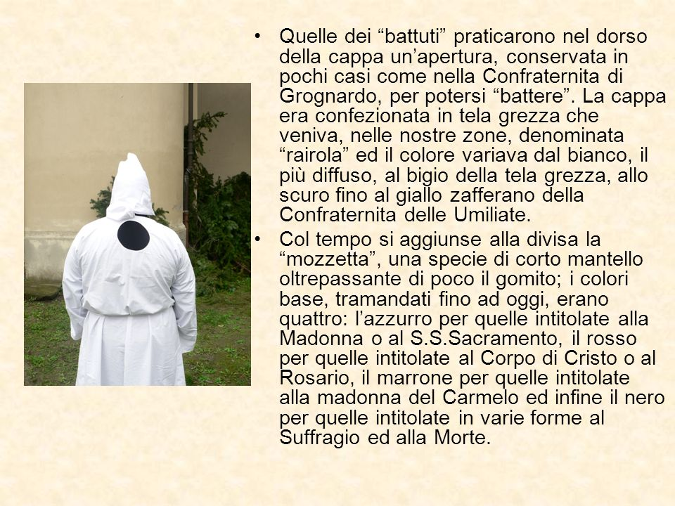 Quelle dei battuti praticarono nel dorso della cappa unapertura, conservata in pochi casi come nella Confraternita di Grognardo, per potersi battere.