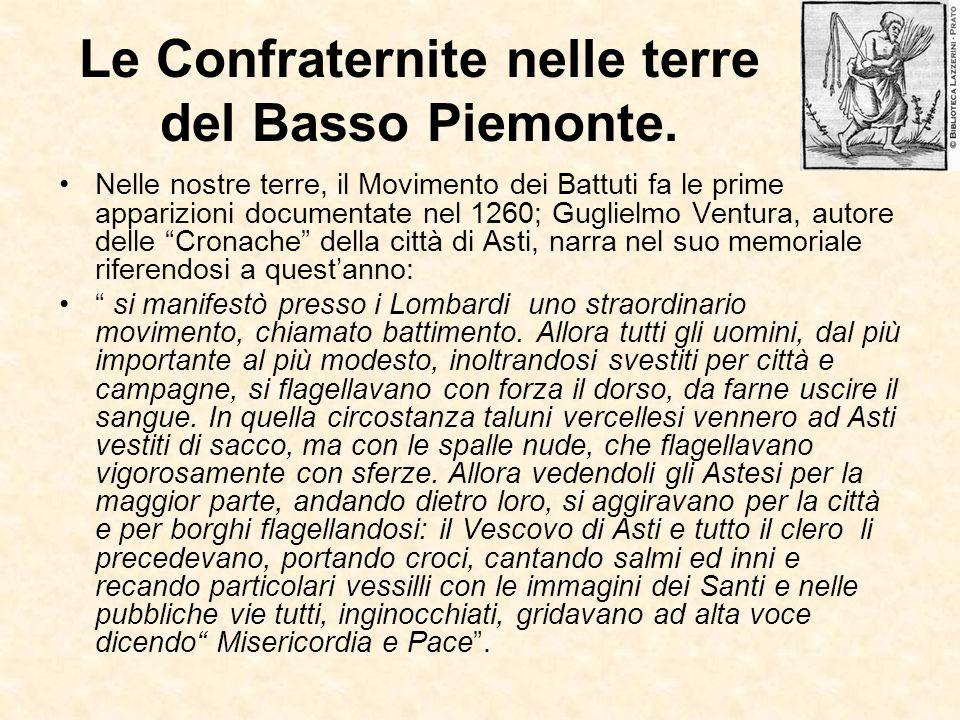 Le Confraternite nelle terre del Basso Piemonte. Nelle nostre terre, il Movimento dei Battuti fa le prime apparizioni documentate nel 1260; Guglielmo