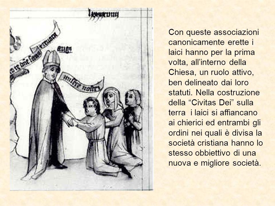 Con queste associazioni canonicamente erette i laici hanno per la prima volta, allinterno della Chiesa, un ruolo attivo, ben delineato dai loro statut